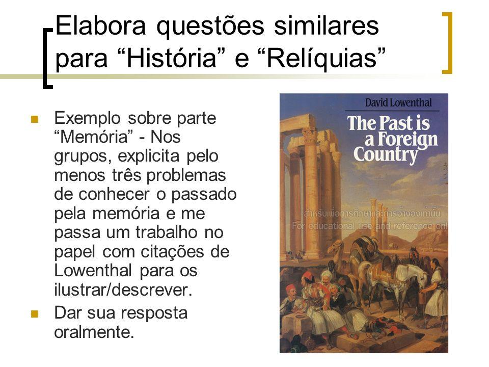 Elabora questões similares para História e Relíquias Exemplo sobre parteMemória - Nos grupos, explicita pelo menos três problemas de conhecer o passad