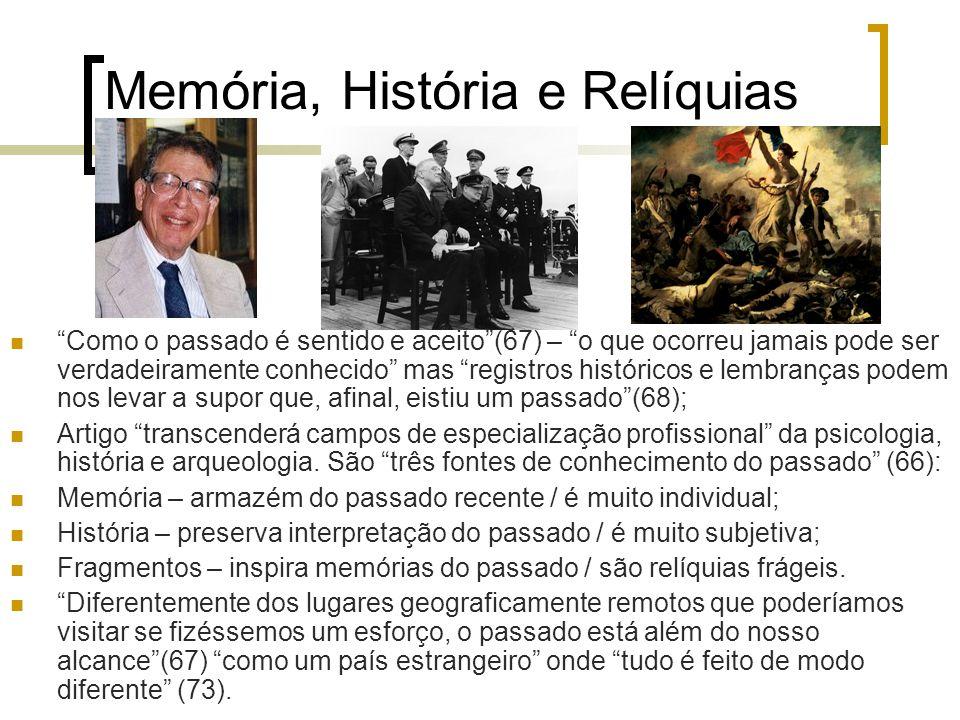 Memória, História e Relíquias Como o passado é sentido e aceito(67) – o que ocorreu jamais pode ser verdadeiramente conhecido mas registros históricos