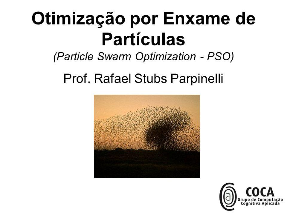 Otimização por Enxame de Partículas (Particle Swarm Optimization - PSO) Prof. Rafael Stubs Parpinelli