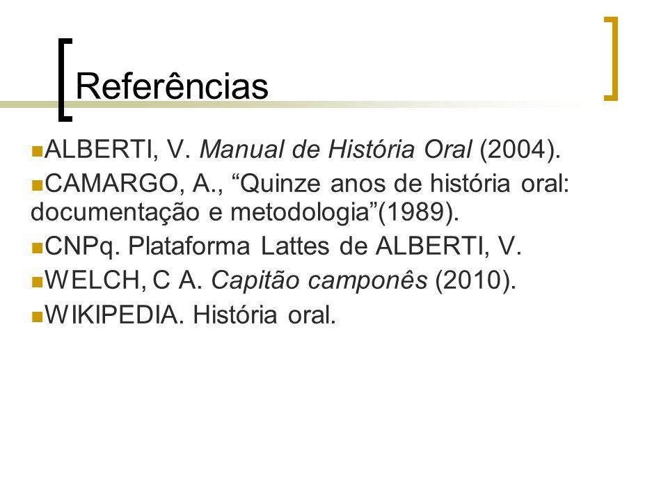 Referências ALBERTI, V. Manual de História Oral (2004). CAMARGO, A., Quinze anos de história oral: documentação e metodologia(1989). CNPq. Plataforma