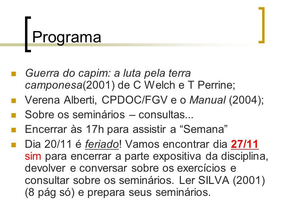 Programa Guerra do capim: a luta pela terra camponesa(2001) de C Welch e T Perrine; Verena Alberti, CPDOC/FGV e o Manual (2004); Sobre os seminários –