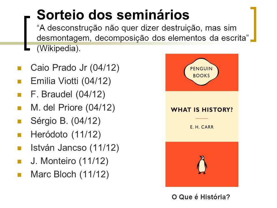 Sorteio dos semináriosA desconstrução não quer dizer destruição, mas sim desmontagem, decomposição dos elementos da escrita (Wikipedia). Caio Prado Jr