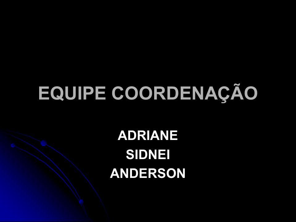 EQUIPE COORDENAÇÃO ADRIANE SIDNEI ANDERSON