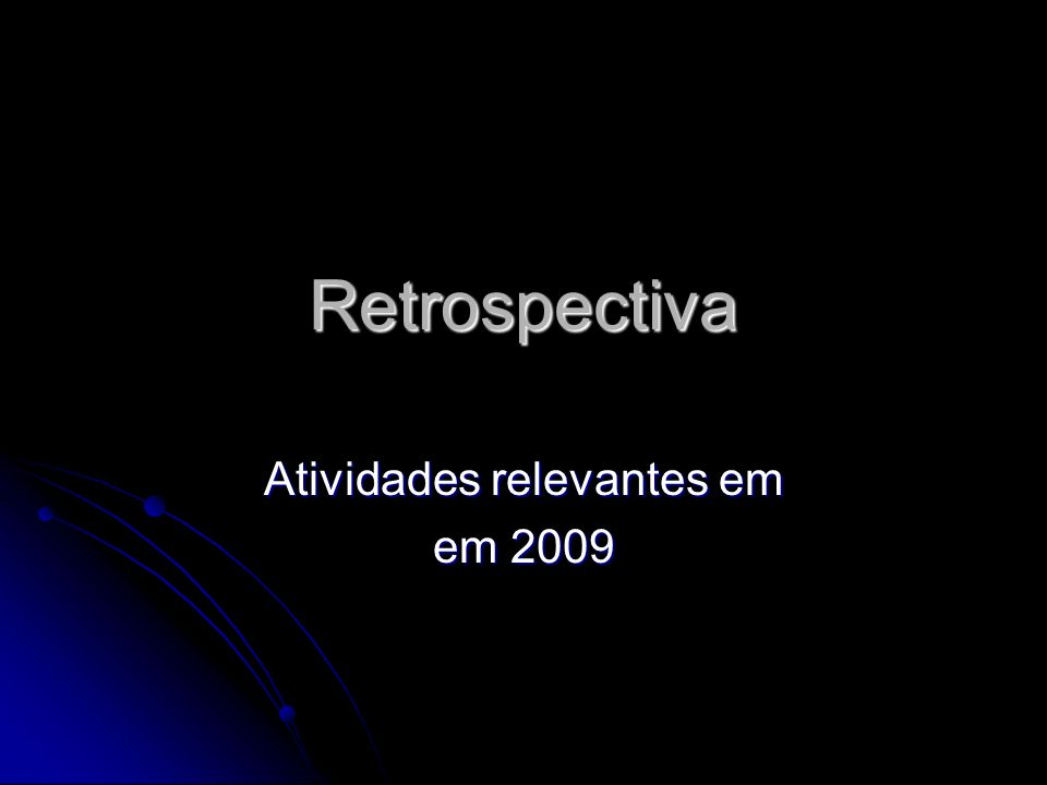 Retrospectiva Atividades relevantes em em 2009