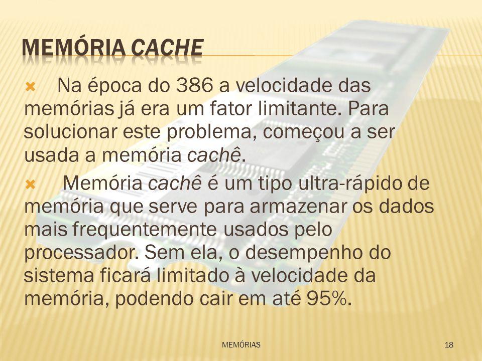 Na época do 386 a velocidade das memórias já era um fator limitante. Para solucionar este problema, começou a ser usada a memória cachê. Memória cachê
