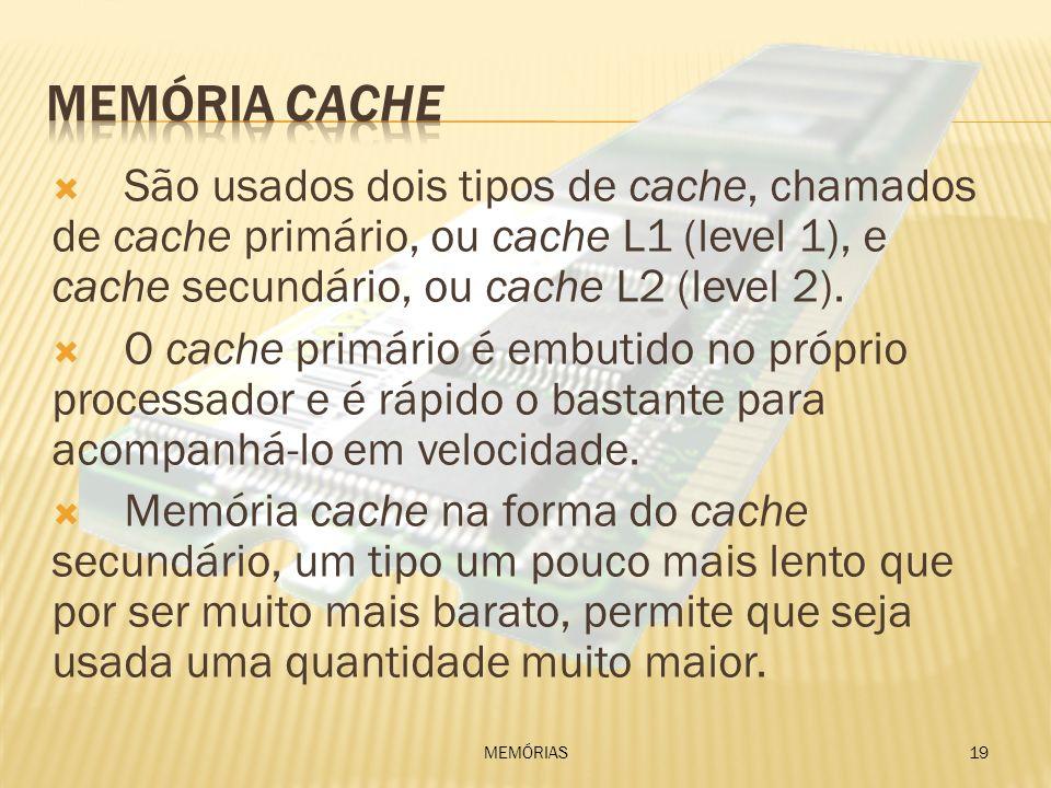 São usados dois tipos de cache, chamados de cache primário, ou cache L1 (level 1), e cache secundário, ou cache L2 (level 2). O cache primário é embut