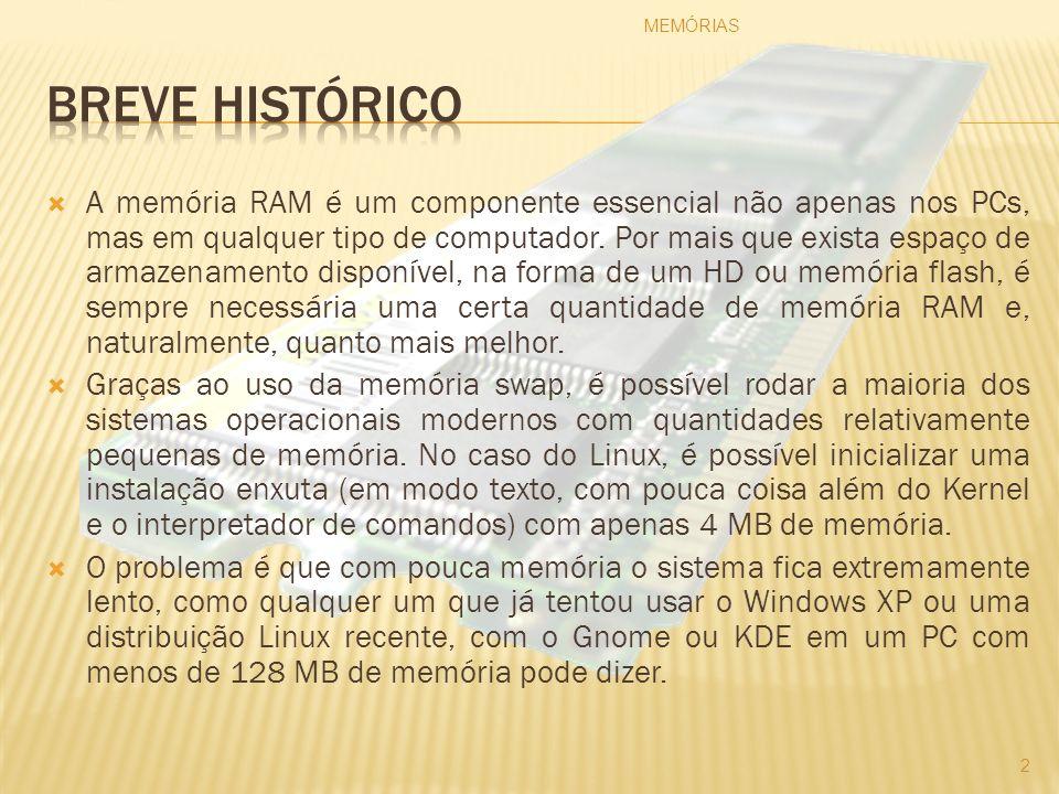 A sigla RAM vem de Random Access Memory , ou memória de acesso aleatório , indicando a principal característica da memória RAM, que é o fato de permitir o acesso direto a qualquer um dos endereços disponíveis e de forma bastante rápida.