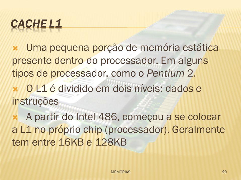 Uma pequena porção de memória estática presente dentro do processador. Em alguns tipos de processador, como o Pentium 2. O L1 é dividido em dois nívei