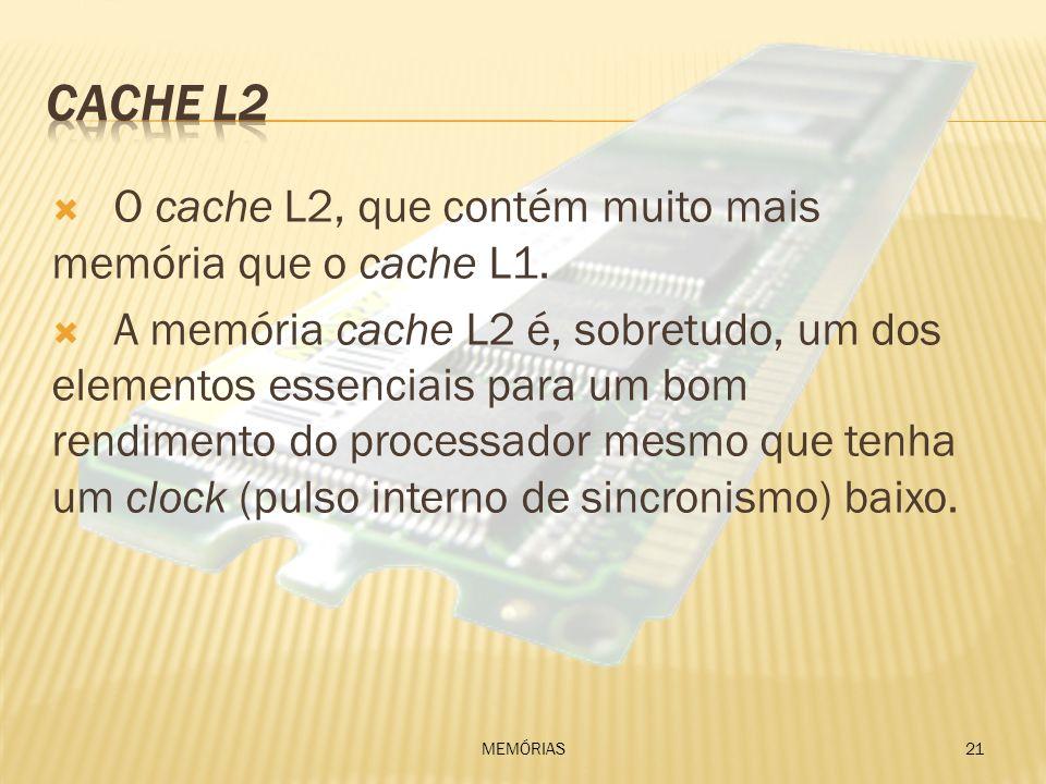 O cache L2, que contém muito mais memória que o cache L1. A memória cache L2 é, sobretudo, um dos elementos essenciais para um bom rendimento do proce