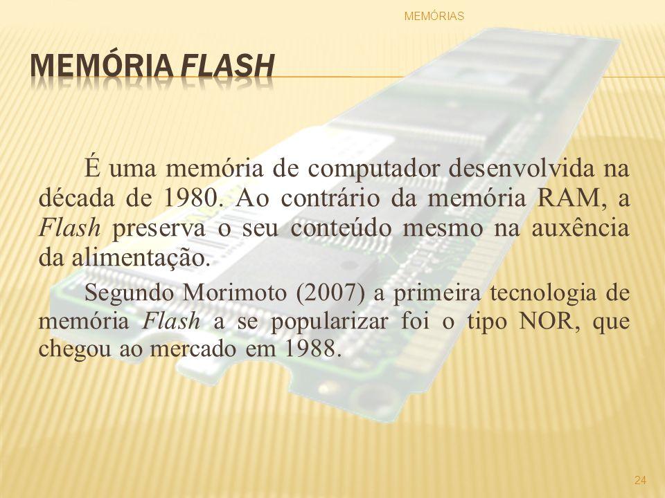 É uma memória de computador desenvolvida na década de 1980. Ao contrário da memória RAM, a Flash preserva o seu conteúdo mesmo na auxência da alimenta