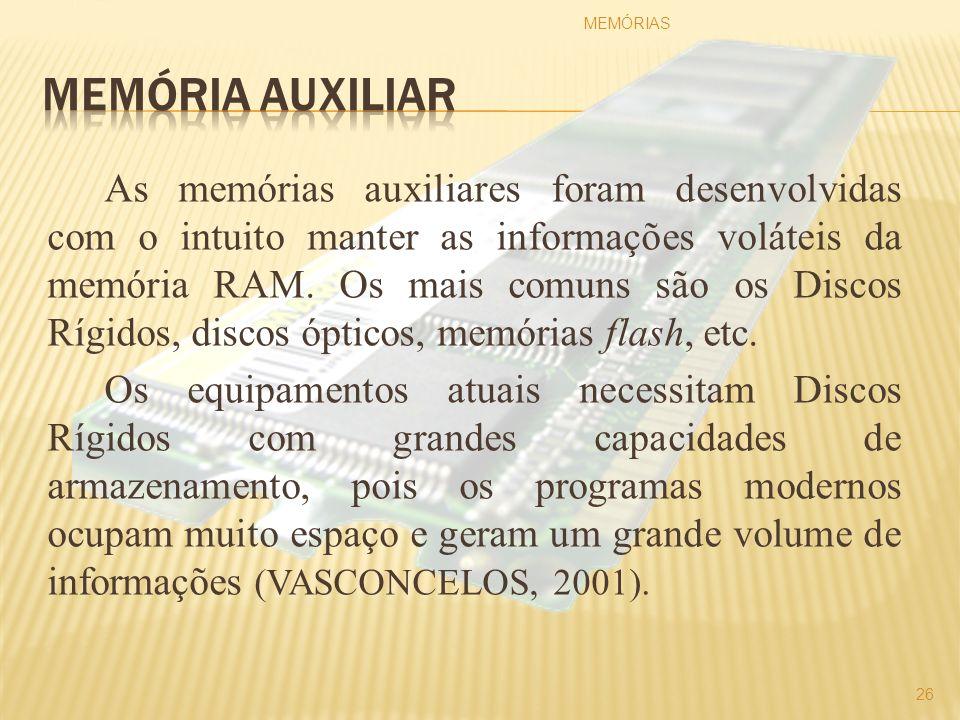 As memórias auxiliares foram desenvolvidas com o intuito manter as informações voláteis da memória RAM. Os mais comuns são os Discos Rígidos, discos ó