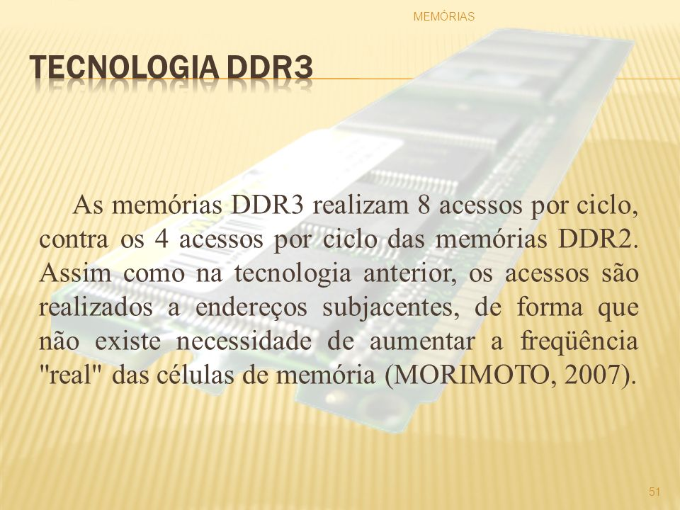 As memórias DDR3 realizam 8 acessos por ciclo, contra os 4 acessos por ciclo das memórias DDR2. Assim como na tecnologia anterior, os acessos são real
