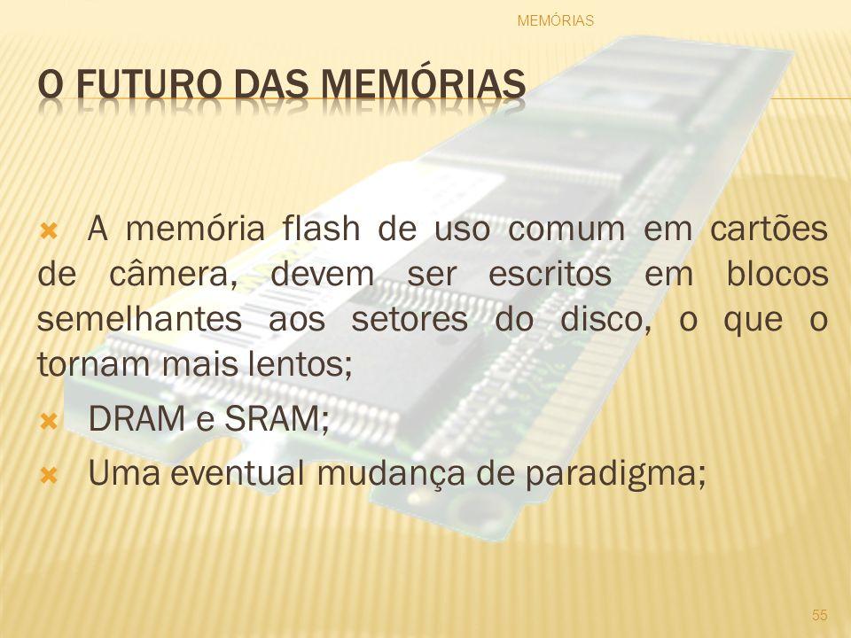 A memória flash de uso comum em cartões de câmera, devem ser escritos em blocos semelhantes aos setores do disco, o que o tornam mais lentos; DRAM e S