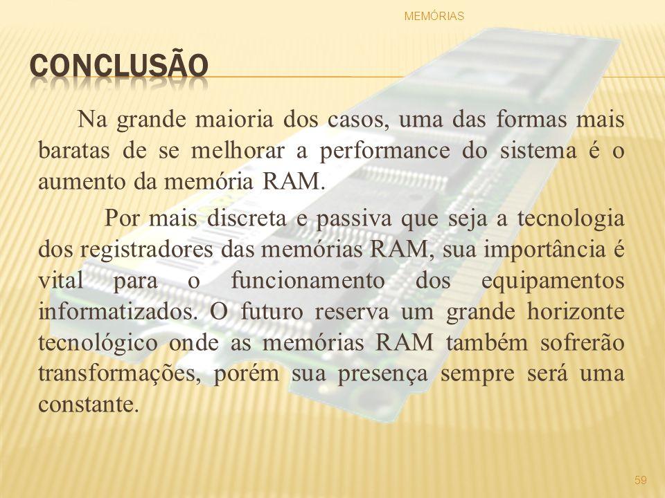 Na grande maioria dos casos, uma das formas mais baratas de se melhorar a performance do sistema é o aumento da memória RAM. Por mais discreta e passi