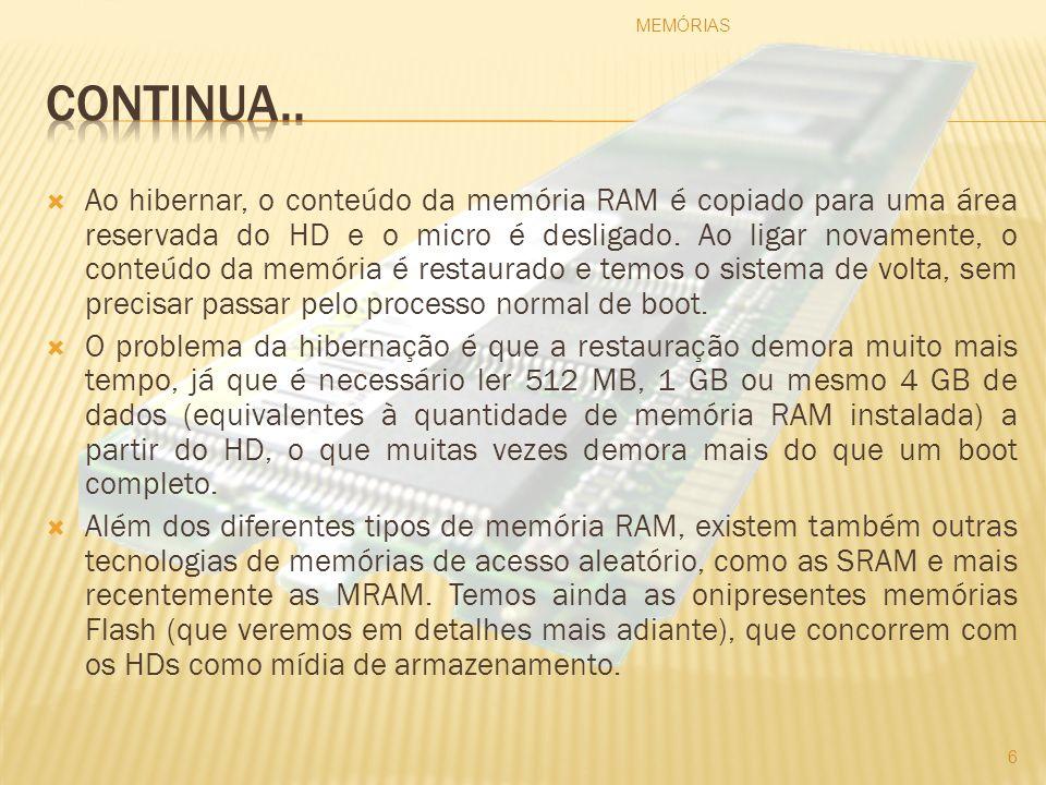 O tipo mais comum de memória RAM, aquela que compramos na forma de módulos e instalamos na placa-mãe, é chamada de DRAM, ou dynamic RAM .