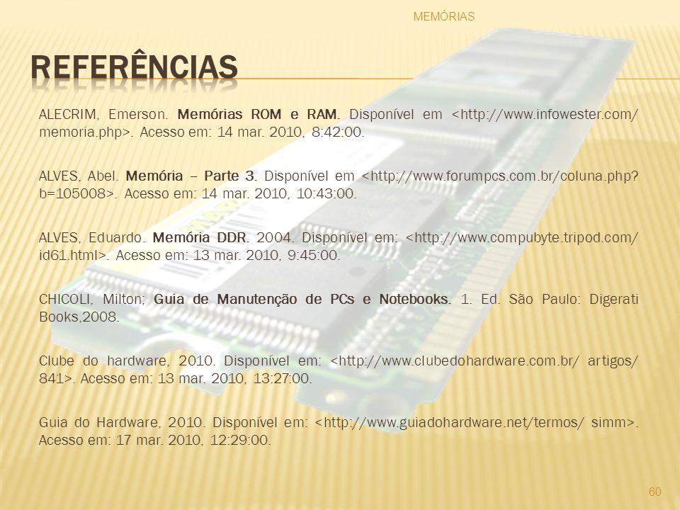 ALECRIM, Emerson. Memórias ROM e RAM. Disponível em. Acesso em: 14 mar. 2010, 8:42:00. ALVES, Abel. Memória – Parte 3. Disponível em. Acesso em: 14 ma