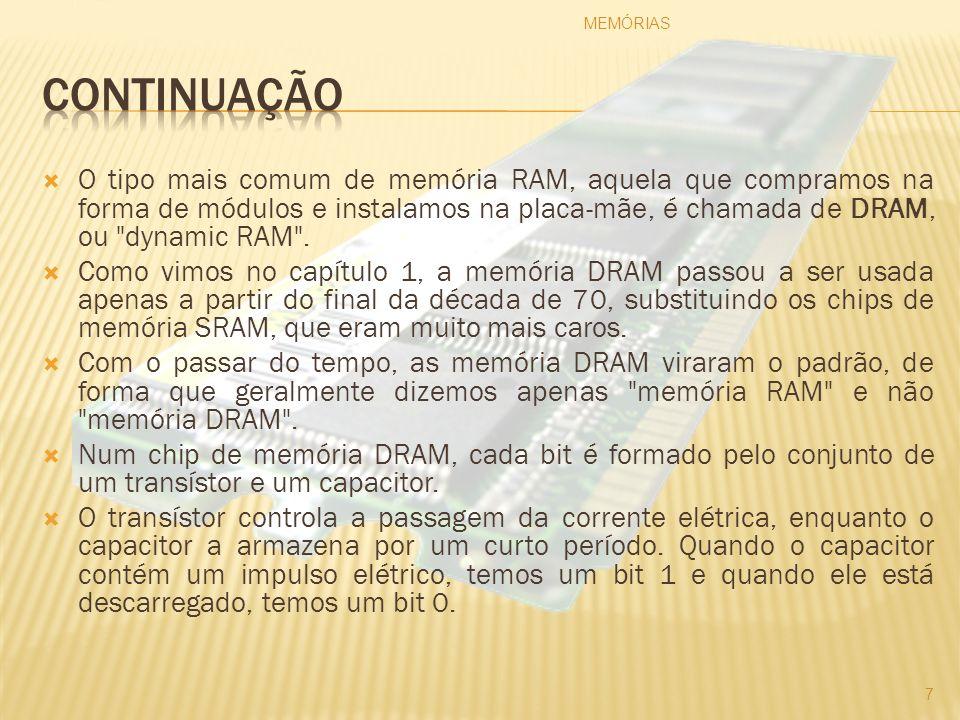 O tipo mais comum de memória RAM, aquela que compramos na forma de módulos e instalamos na placa-mãe, é chamada de DRAM, ou