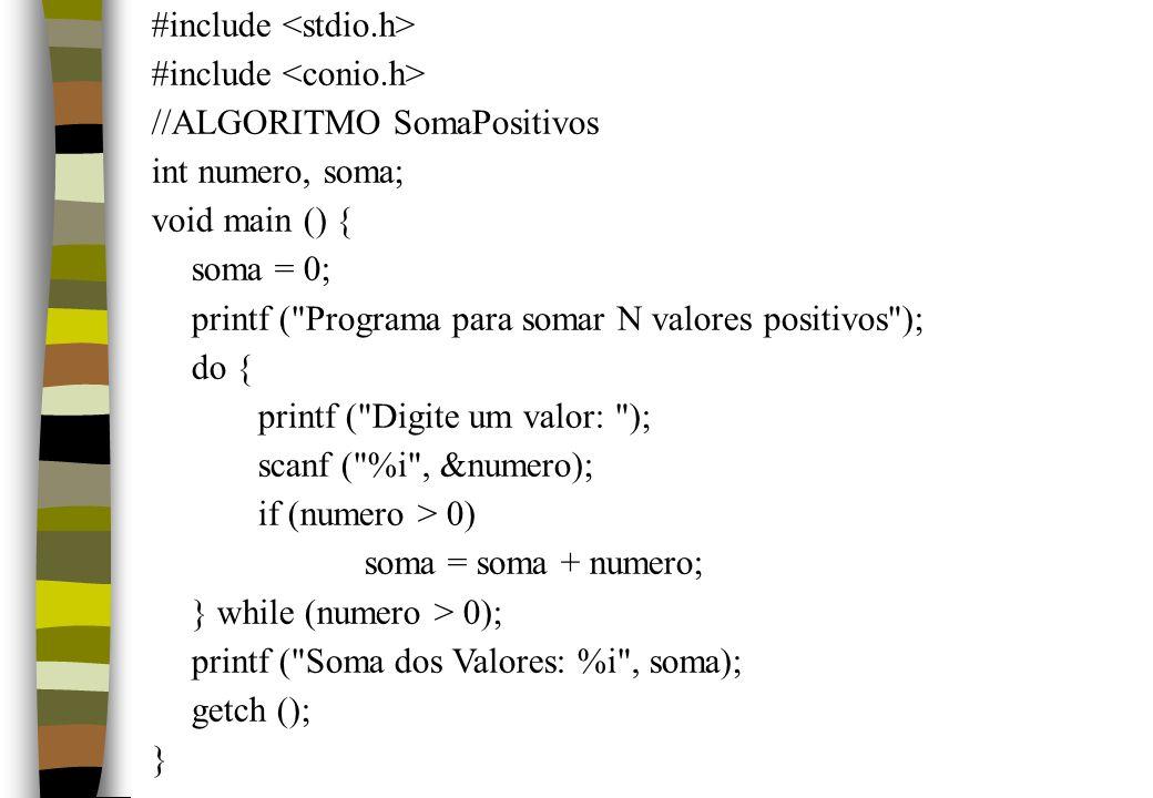#include //ALGORITMO SomaPositivos int numero, soma; void main () { soma = 0; printf (
