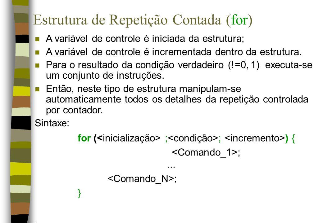 n A variável de controle é iniciada da estrutura; n A variável de controle é incrementada dentro da estrutura. n Para o resultado da condição verdadei