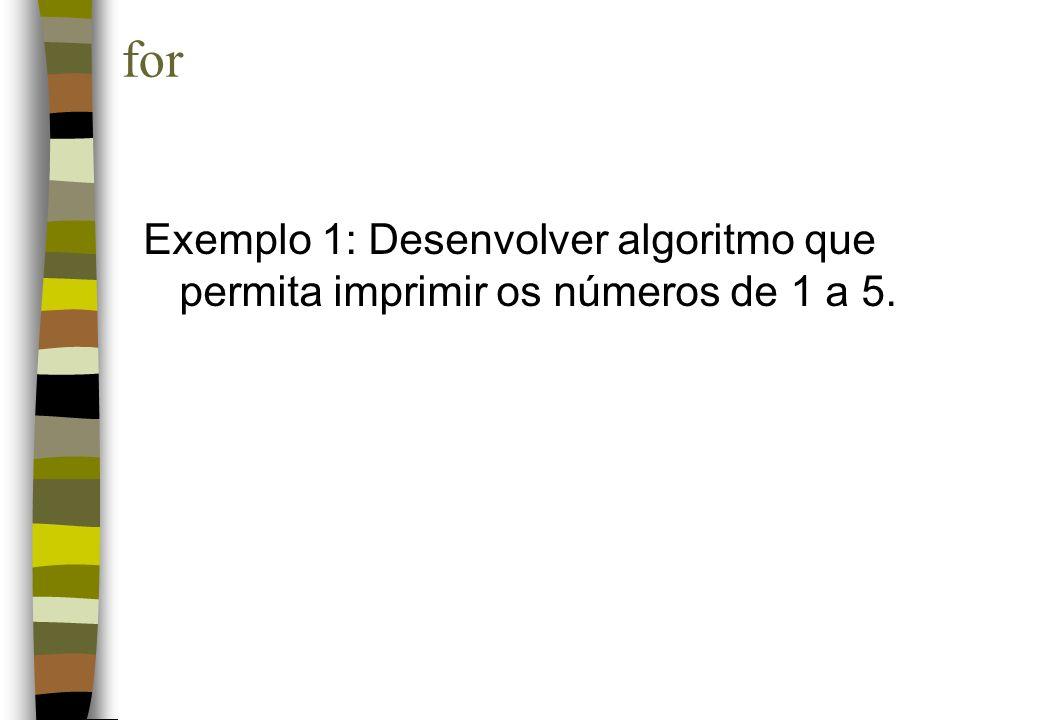 Exemplo 1: Desenvolver algoritmo que permita imprimir os números de 1 a 5. for