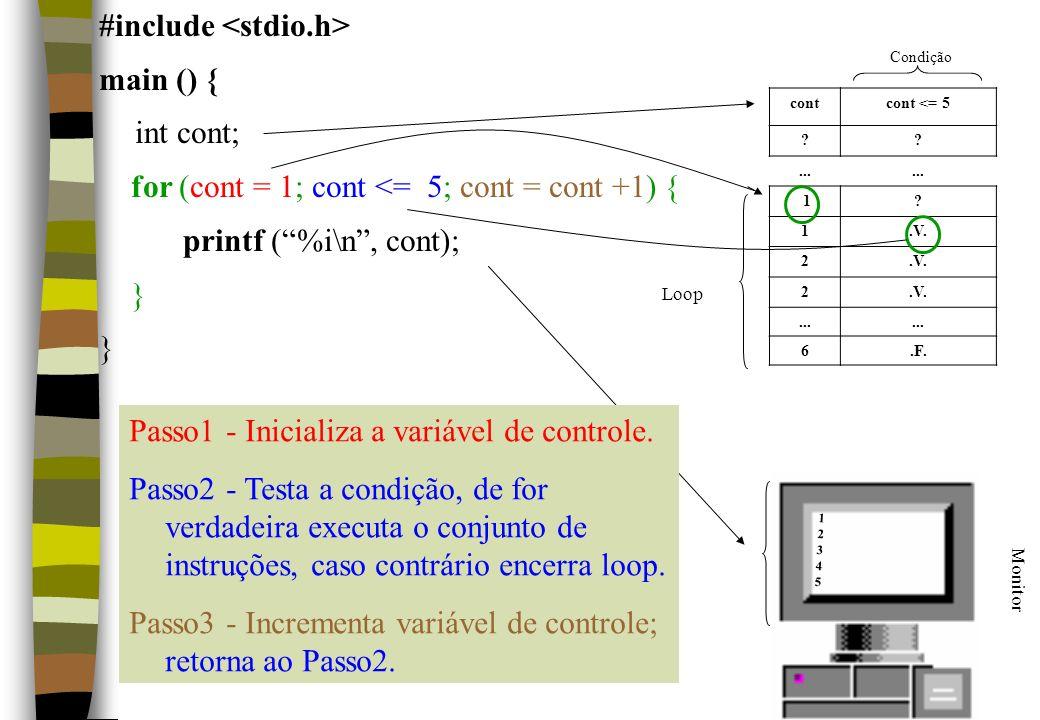 #include main () { int cont; for (cont = 1; cont <= 5; cont = cont +1) { printf (%i\n, cont); } contcont <= 5 ??... 1? 1.V. 2 2... 6.F. 1234512345 Mon