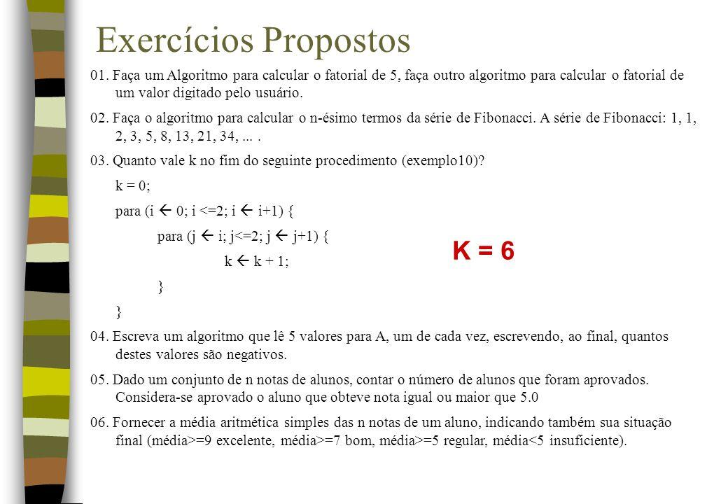 Exercícios Propostos 01. Faça um Algoritmo para calcular o fatorial de 5, faça outro algoritmo para calcular o fatorial de um valor digitado pelo usuá