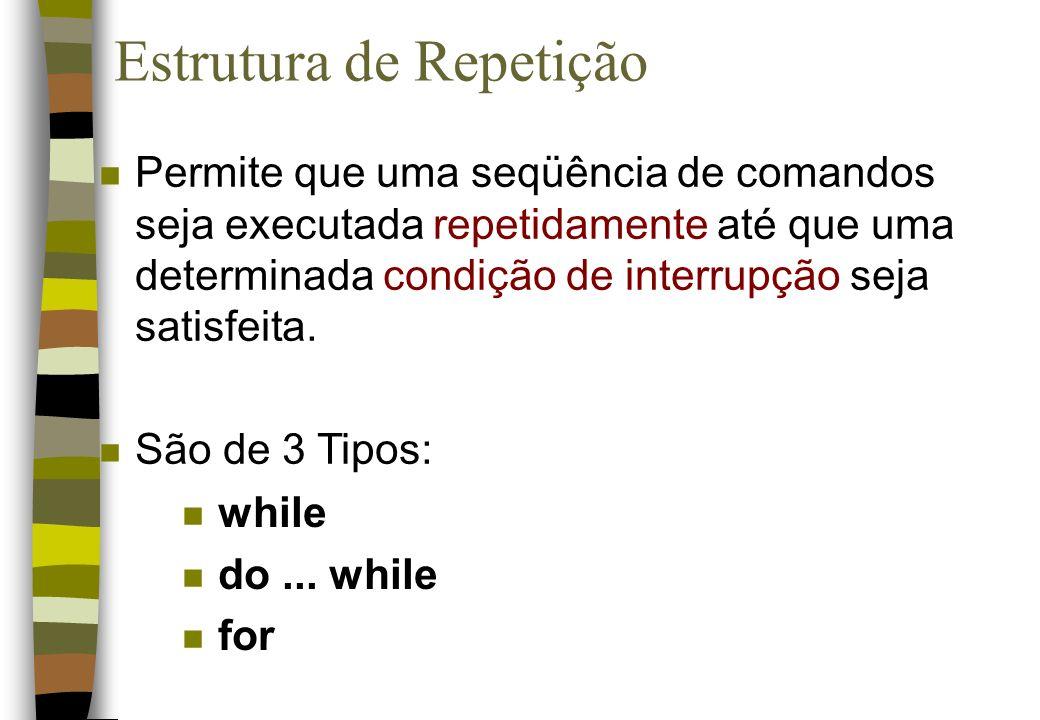 Estrutura de Repetição n Permite que uma seqüência de comandos seja executada repetidamente até que uma determinada condição de interrupção seja satis