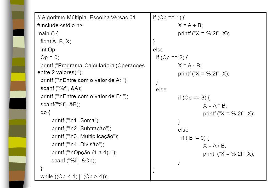 // Algoritmo Múltipla_Escolha Versao 01 #include main () { float A, B, X; int Op; Op = 0; printf (