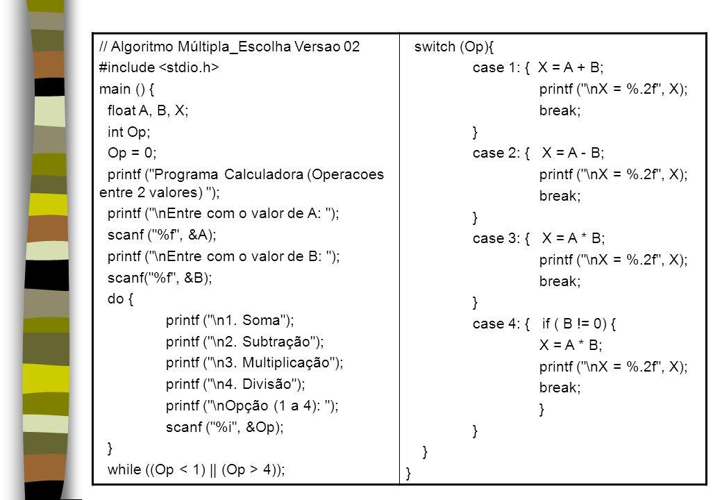 // Algoritmo Múltipla_Escolha Versao 02 #include main () { float A, B, X; int Op; Op = 0; printf (