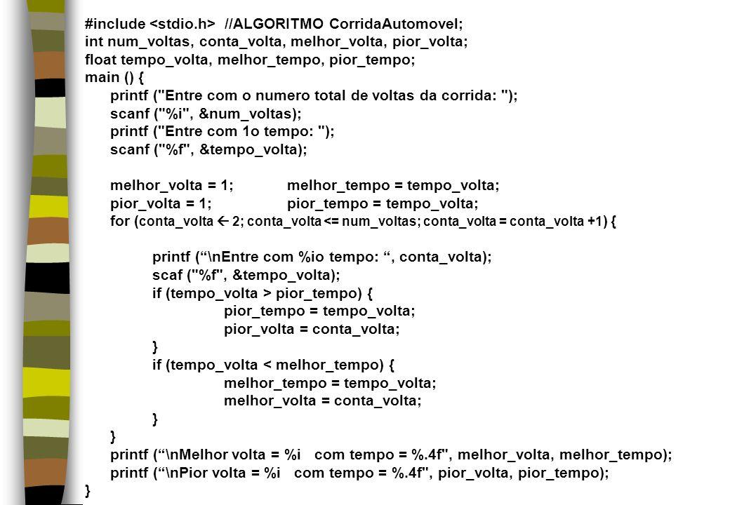 #include //ALGORITMO CorridaAutomovel; int num_voltas, conta_volta, melhor_volta, pior_volta; float tempo_volta, melhor_tempo, pior_tempo; main () { p