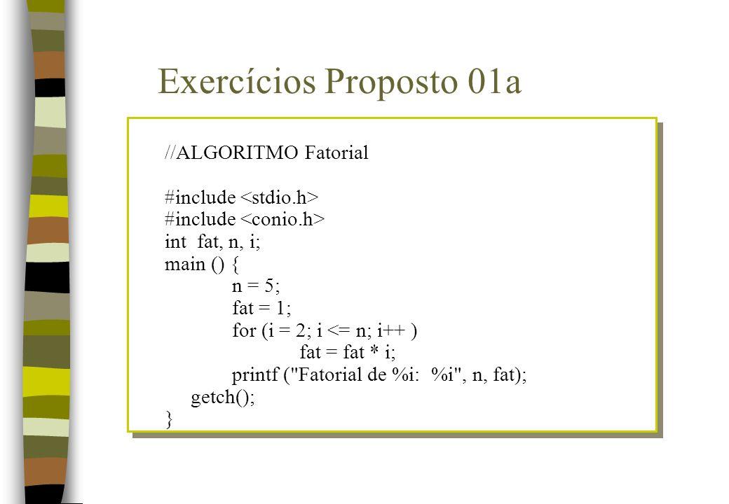 //ALGORITMO Fatorial #include int fat, n, i; main () { n = 5; fat = 1; for (i = 2; i <= n; i++ ) fat = fat * i; printf (