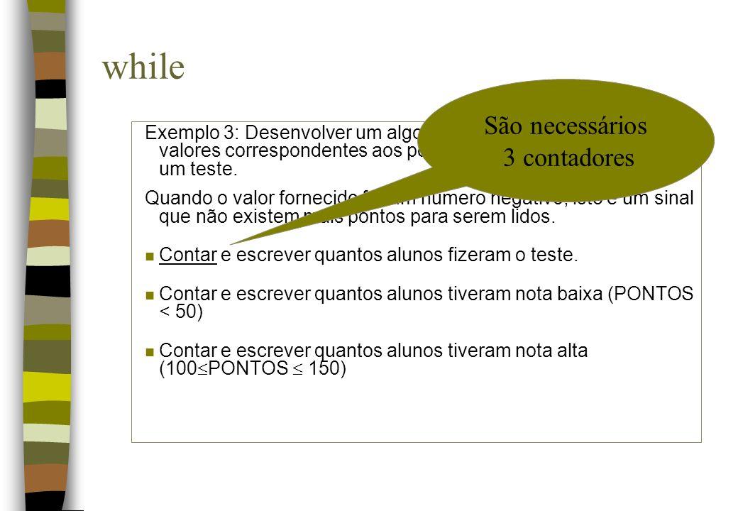 Exemplo 3: Desenvolver um algoritmo para ler um conjunto de valores correspondentes aos pontos que alunos obtiveram em um teste. Quando o valor fornec