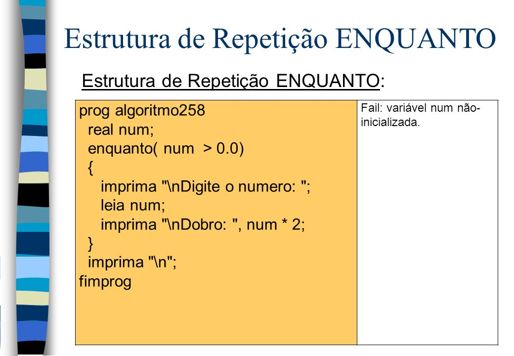 Estrutura de Repetição ENQUANTO: Estrutura de Repetição ENQUANTO prog algoritmo258 real num; enquanto( num > 0.0) { imprima