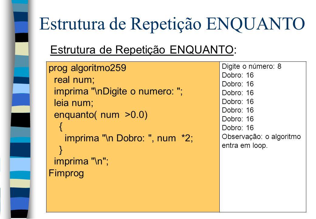 Estrutura de Repetição ENQUANTO: Estrutura de Repetição ENQUANTO prog algoritmo259 real num; imprima