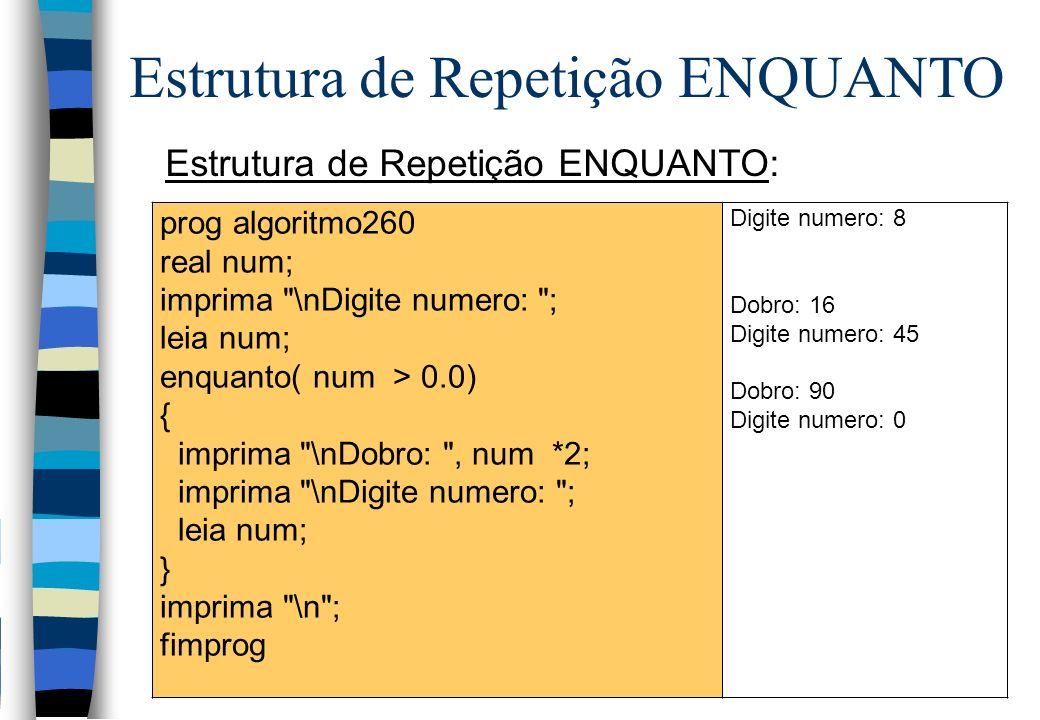 Estrutura de Repetição ENQUANTO: Estrutura de Repetição ENQUANTO prog algoritmo260 real num; imprima