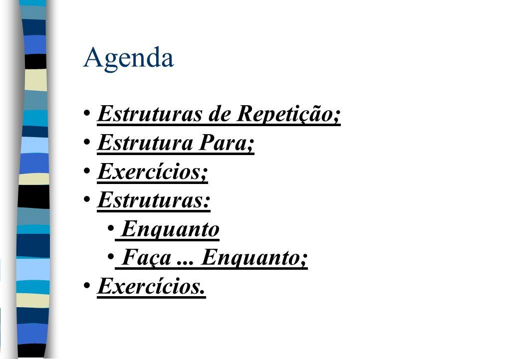 Agenda Estruturas de Repetição; Estrutura Para; Exercícios; Estruturas: Enquanto Faça... Enquanto; Exercícios.