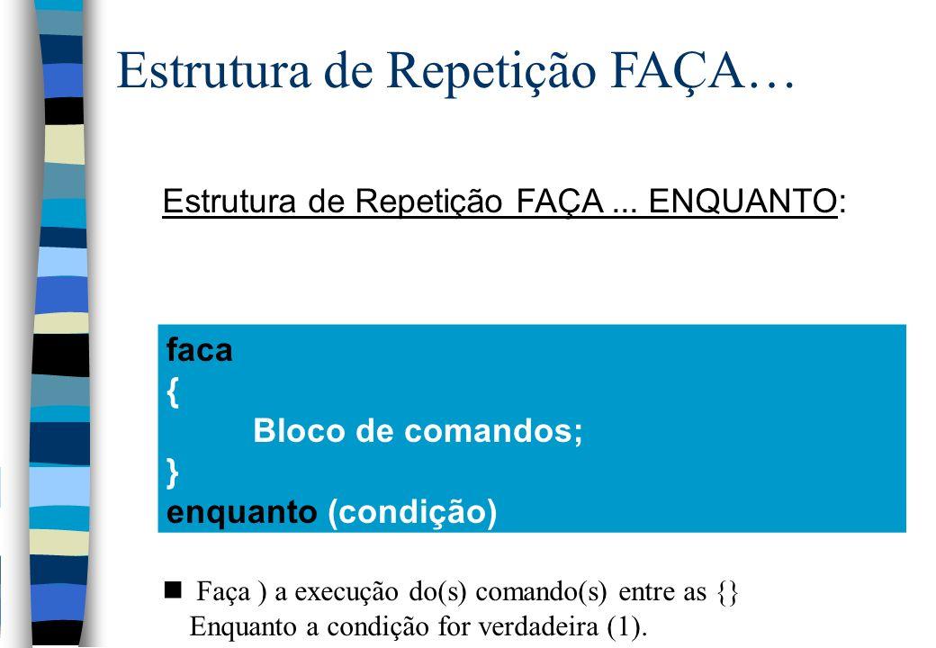 Estrutura de Repetição FAÇA... ENQUANTO: nSintaxe: n Faça ) a execução do(s) comando(s) entre as {} Enquanto a condição for verdadeira (1). faca { Blo