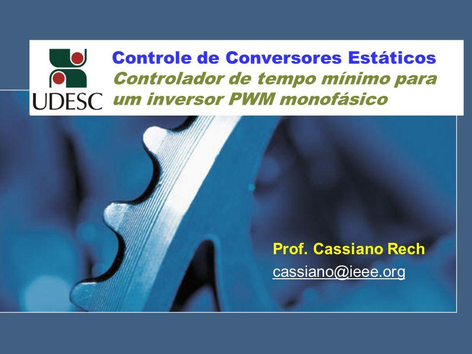 Prof. Cassiano Rech cassiano@ieee.org 1 Controle de Conversores Estáticos Controlador de tempo mínimo para um inversor PWM monofásico