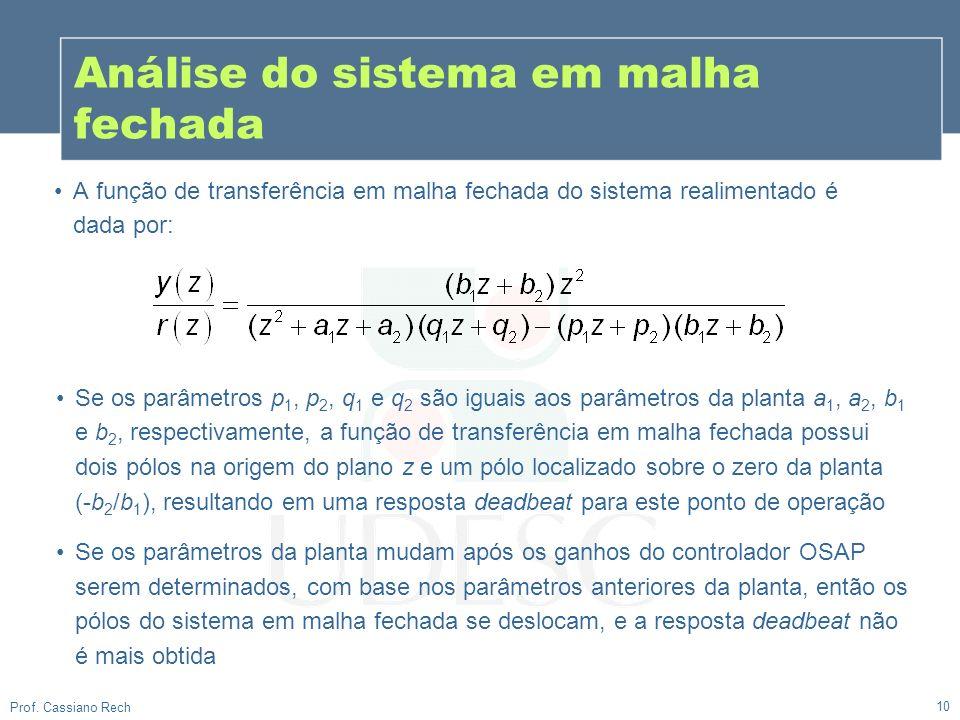 10 Prof. Cassiano Rech A função de transferência em malha fechada do sistema realimentado é dada por: Se os parâmetros p 1, p 2, q 1 e q 2 são iguais