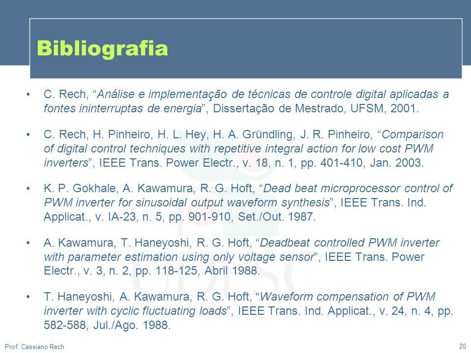 20 Prof. Cassiano Rech Bibliografia C. Rech, Análise e implementação de técnicas de controle digital aplicadas a fontes ininterruptas de energia, Diss