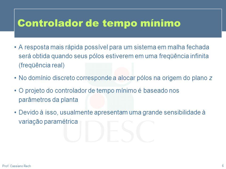 6 Prof. Cassiano Rech Controlador de tempo mínimo A resposta mais rápida possível para um sistema em malha fechada será obtida quando seus pólos estiv