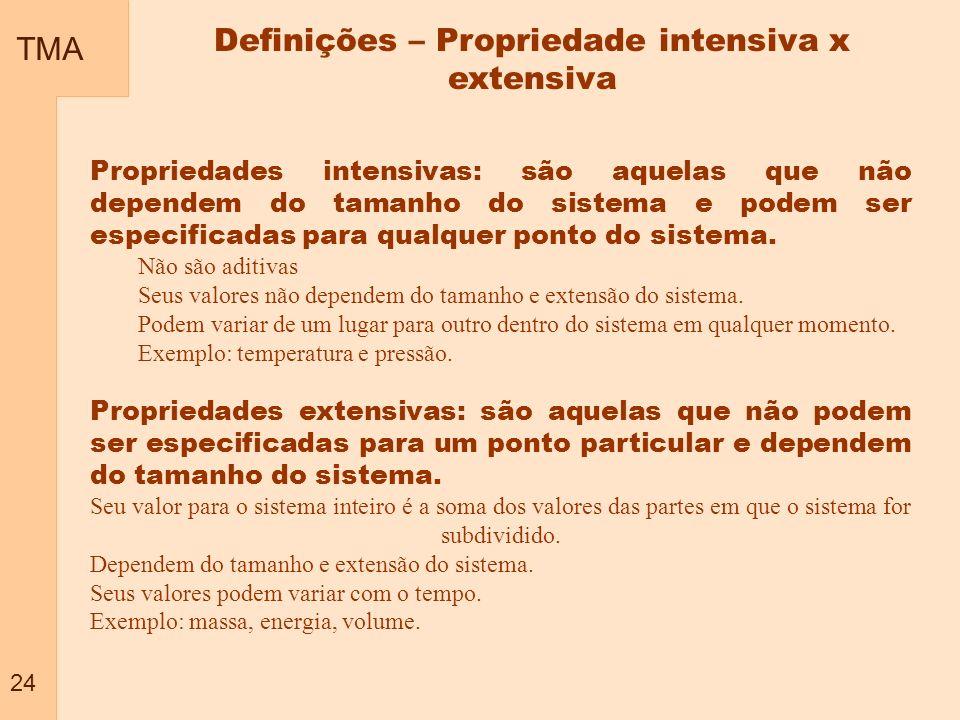 TMA 24 Definições – Propriedade intensiva x extensiva Propriedades intensivas: são aquelas que não dependem do tamanho do sistema e podem ser especifi