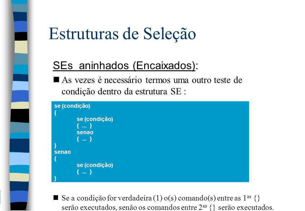 Estruturas de Seleção SEs aninhados (Encaixados): nAs vezes é necessário termos uma outro teste de condição dentro da estrutura SE : nSe a condição fo