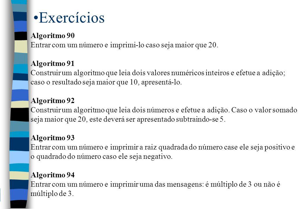 Exercícios Algoritmo 90 Entrar com um número e imprimi-lo caso seja maior que 20. Algoritmo 91 Construir um algoritmo que leia dois valores numéricos