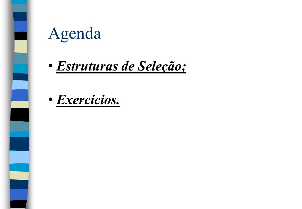 Agenda Estruturas de Seleção; Exercícios.