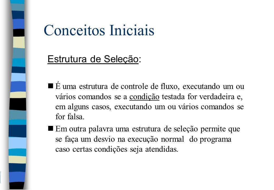 Conceitos Iniciais Estrutura de Seleção: nÉ uma estrutura de controle de fluxo, executando um ou vários comandos se a condição testada for verdadeira