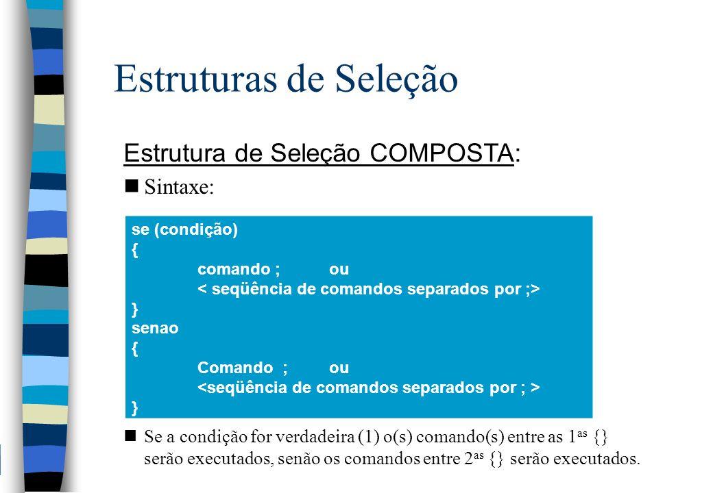 Estruturas de Seleção Estrutura de Seleção COMPOSTA: nSintaxe: nSe a condição for verdadeira (1) o(s) comando(s) entre as 1 as {} serão executados, se