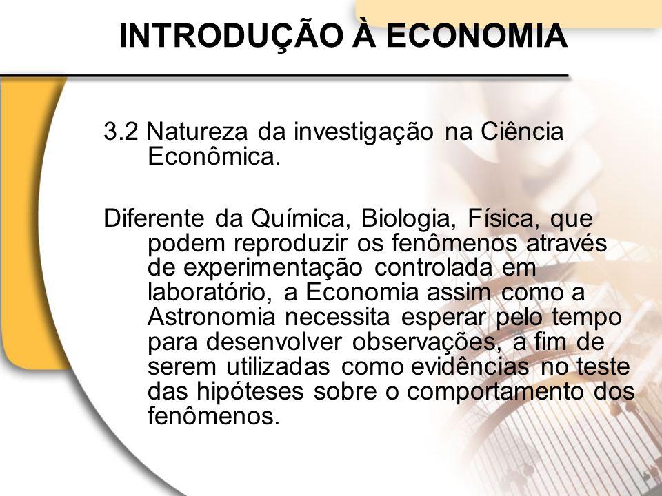 INTRODUÇÃO À ECONOMIA 3.2 Natureza da investigação na Ciência Econômica.