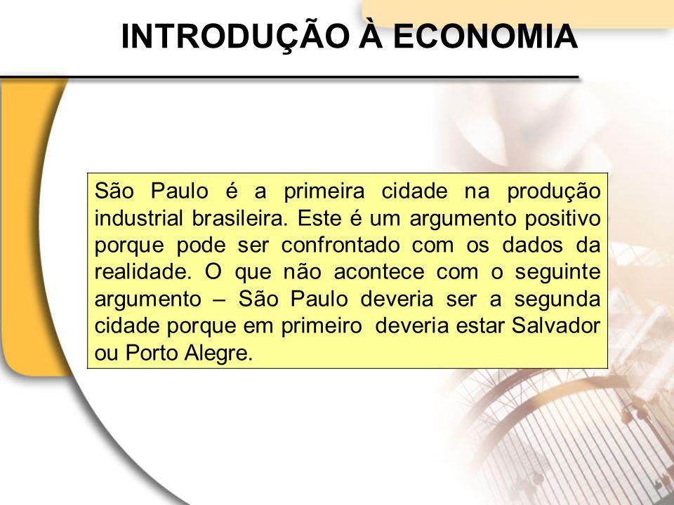INTRODUÇÃO À ECONOMIA São Paulo é a primeira cidade na produção industrial brasileira.