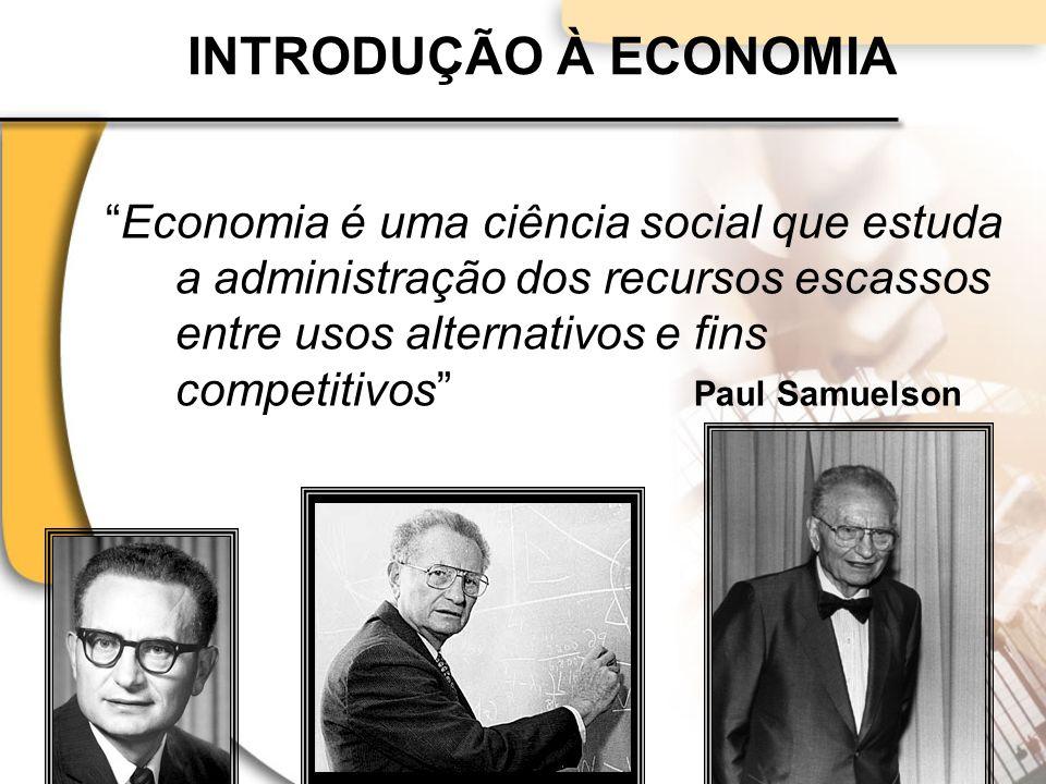 INTRODUÇÃO À ECONOMIA Economia é uma ciência social que estuda a administração dos recursos escassos entre usos alternativos e fins competitivos Paul Samuelson